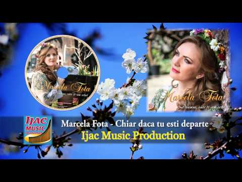 Marcela Fota - Chiar daca tu esti departe   NOU 2014