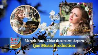 Marcela Fota Chiar Daca Tu Esti Departe NOU 2014