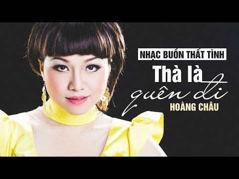 Thà Là Quên Đi [ HD ] - Hoàng Châu