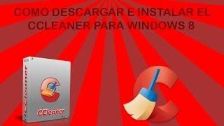 Como Descargar E Instalar El CCleaner Para Windows 8 Full