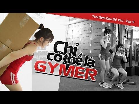 Chỉ có thể là GYMER - Trai gym đâu dễ yêu tập 5 -Cô gái gymer trong cuộc sống
