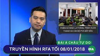 Thời sự tối 08.01.2018   Đinh La Thăng, Trịnh Xuân Thanh hầu tòa ngày đầu tiên   © Official RFA