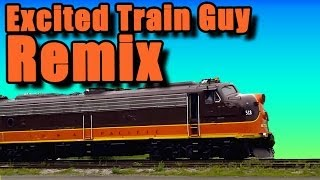 Excited Train Guy - REMIX