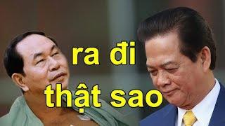 Khi Trần Đại Quang ra đi Nguyễn Tấn Dũng bắt buộc phải ra mặt chống lại Nguyễn Phú Trọng?