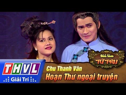 THVL   Tiếu lâm tứ trụ - Tập 11 [2]: Hoạn Thư ngoại truyện - Chu Thanh Vân