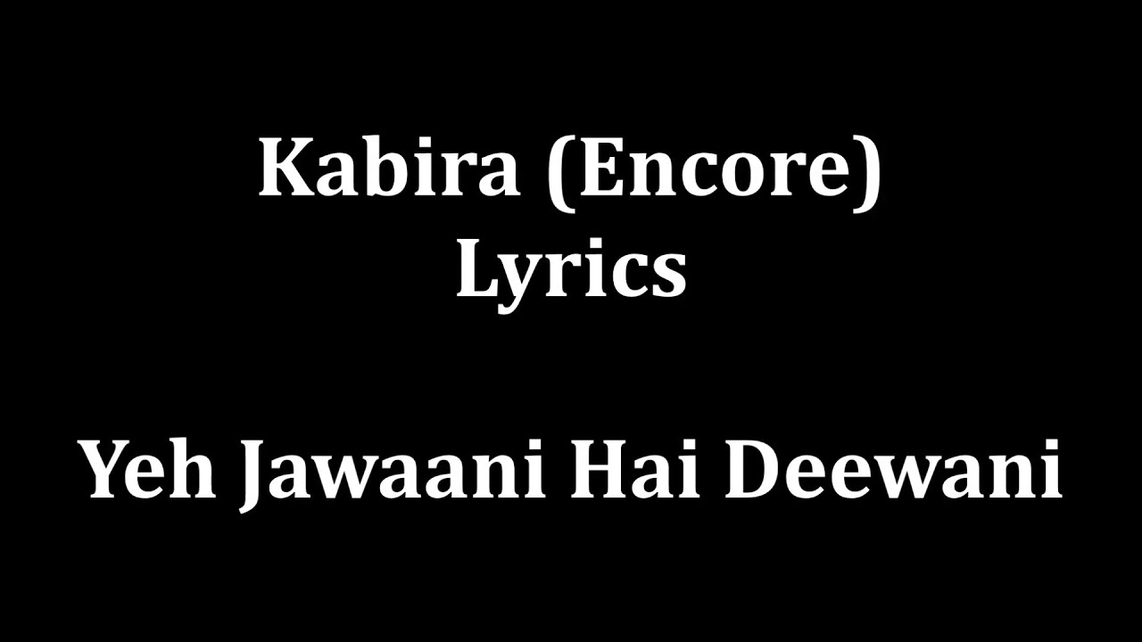 Kabira lyrics yeh jawaani hai dewaani arijit sing youtube for Bano re bano meri chali sasural ko