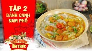 Thiên đường ẩm thực 3 | Tập 2: Bánh canh Nam Phổ | Bánh Việt