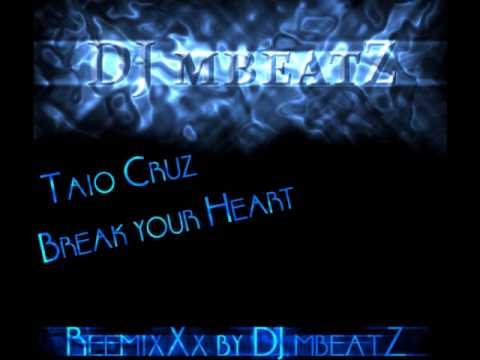 Taio Cruz - Break Your Heart (Remix by DJ mbeatZ)