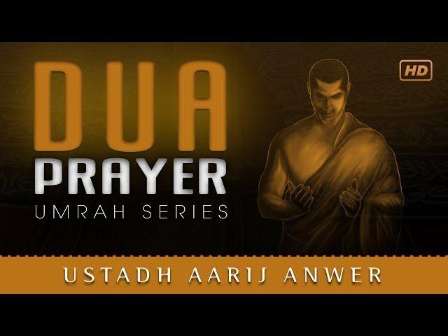 Dua - Prayer ᴴᴰ ┇ Umrah Series ┇ by Ustadh Aarij Anwer ┇ TDR Production ┇