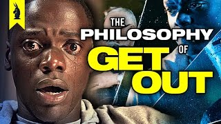 The Philosophy of GET OUT –Wisecrack Edition