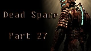 Let's Play Dead Space - Part 27 - Organic Shit