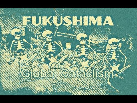 Fukushima Radiation Global Cataclysm