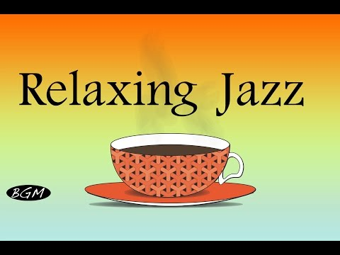 Relaxing Jazz Music For Relax,Study,Work - Cafe Music - Background Music