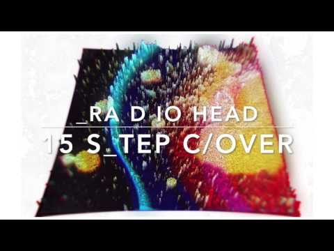 Radiohead - 15 Step Cover