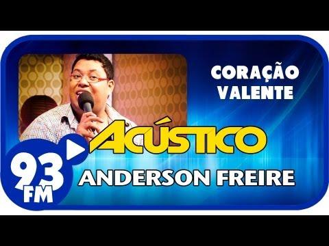 Anderson Freire - CORAÇÃO VALENTE - Acústico 93 - AO VIVO - Julho de 2013