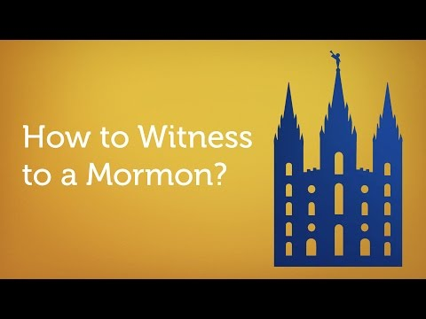 Have You Ever Wondered How to Witness to a Mormon?