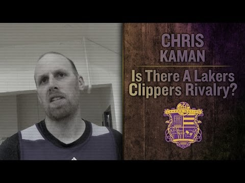 Lakers Chris Kaman Says Clippers Will Never Have What The Lakers Have