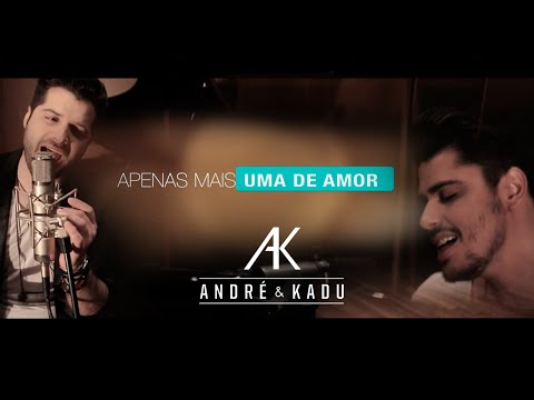 André e Kadu - Apenas Mais uma de Amor ( Lulu Santos )