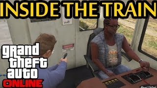 ★ GTA 5 How To Get Inside The Train Cockpit Online