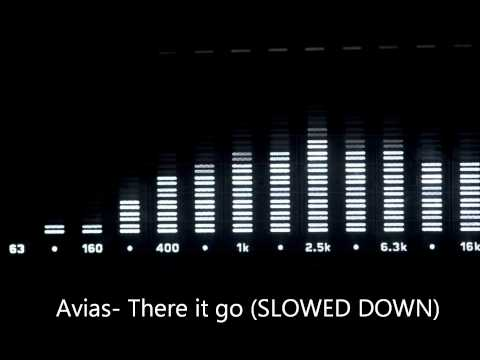 Avias- There it go (SLOWED DOWN)