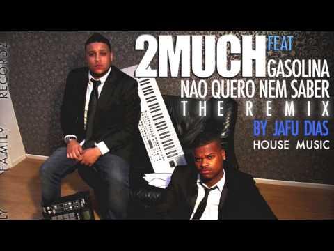 2MUCH - The Remix Nao quero nem saber feat Gasolina by Jafu Dias Remix