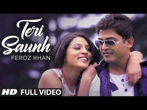 Feroz Khan Teri Saunh Full Video Song