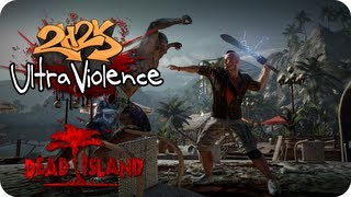 [Ultra Violence - Ep. 2 - Dead Island - Head Popping Limb Cho...]