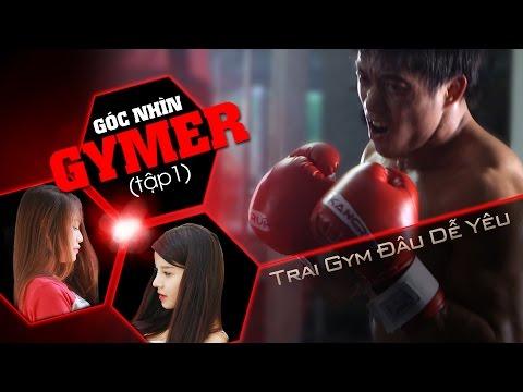 Góc nhìn Gymer - Tập 1 phim Trai gym đâu dễ yêu - Kênh phim thể hình THOL