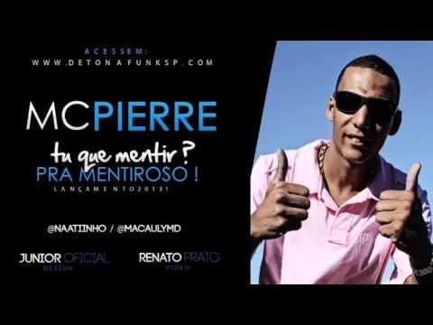 MC Pierre - Tu Quer Mentir Pra Mentiroso - Música nova 2013 (Dj Will 22 e Piu SP) Lançamento 2013