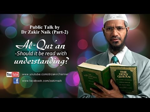 Al Qur'an Should it be Read With Understanding? by Dr Zakir Naik | Part 2