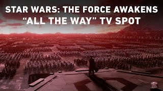 """Star Wars: The Force Awakens """"All the Way"""" TV Spot (Official)"""