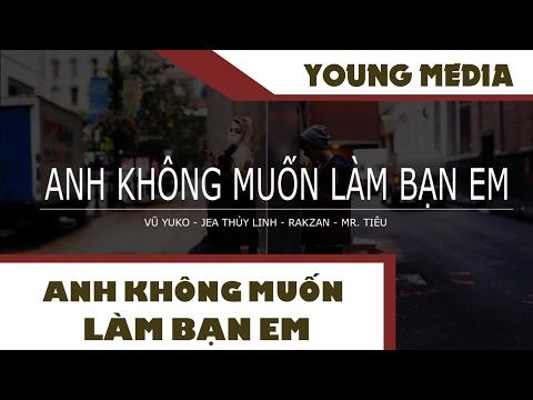 Anh Không Muốn Làm Bạn Em - Vũ Yuko, Jea Thủy Linh, Rakzan, Mr. Tiêu [ Video Lyrics ]
