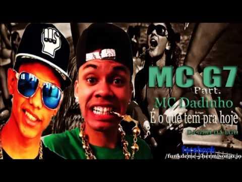 MC G7 Part MC Dadinho   É O Que Tem Pra Hoje  DJ GEH DA LGD ) Lançamento 2014