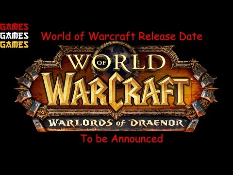 World of Warcraft Warlords of Draenor Release Date Tba