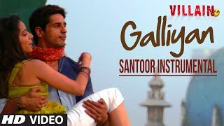Galiyaan Video Song | Santoor Instrumental | Ek Villain