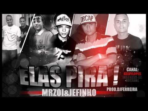 Mr Zoi e Jefinho - Elas Pira - Dj Ferreira - Lançamento 2013 {Canal Kelvy Lopes}