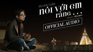 Nói Với Em Rằng... - Bùi Anh Tuấn (Official Audio)