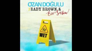 Ozan Doğulu feat. Baby Brown & Ece Seçkin - Wet