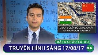 Thời sự 17/8/2017 | Quân đội Ấn Độ và Trung Quốc xô xát tại Himalayas © Official RFA
