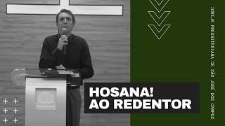Hosana! Ao redentor