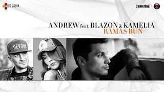 Andrew feat. Blazon & Kamelia - Ramas bun