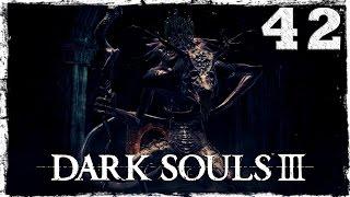 Dark Souls 3. #42: БОСС: Оцейрос, Снедаемый король.