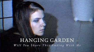 HANGING GARDEN - Will You Share This Ending With Me