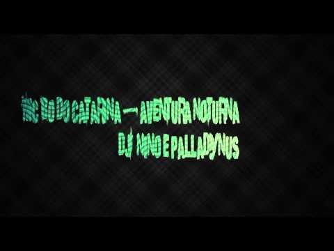 MC Bo do Catarina - Aventura noturna [ DJ Nino e Palladynus ]