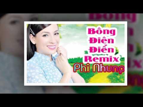 Bông Điên Điển Remix - Phi Nhung