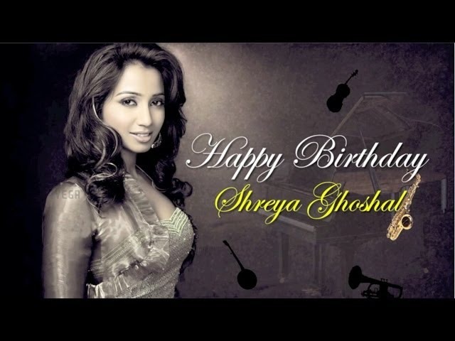 Happy Birthday Shreya Ghosal || Birthday Special