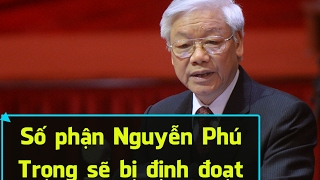 Hội nghị Tw5 quyết định sự sống còn của Nguyễn Phú Trọng [108Tv]