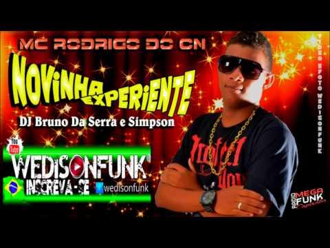 Mc Rodrigo Do CN - Novinha Experiente ( DJ Bruno Da Serra e Simpson )  Lançamento 2014 2015