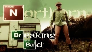 Northern Breaking Bad (Parody)