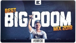 Big Room House Mix 2018 🔥 | Best of EDM Bigroom Drops | EAR #138